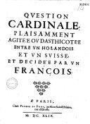 Qvestion cardinale plaisamment agitée ov dasthicotée entre vn Holandois et vn Svisse, et décidée par vn François