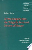 Robert Boyle: A Free Enquiry Into the Vulgarly Received Notion of Nature