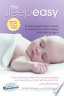 """The Sleepeasy Solution: The Exhausted Parent's Guide to Getting Your Child to Sleep from Birth to Age 5"" by Jennifer Waldburger, Jill Spivack"