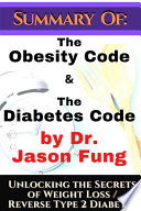 Summary of  The Obesity Code   the Diabetes Code by Dr  Jason Fung  Unlocking the Secrets of Weight Loss Book