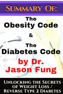 Summary of  The Obesity Code   the Diabetes Code by Dr  Jason Fung  Unlocking the Secrets of Weight Loss