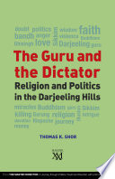 The Guru and the Dictator : Religion and Politics in the Darjeeling Hills