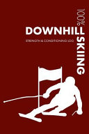 Downhill Skiing Strength and Conditioning Log  Daily Downhill Skiing Training Workout Journal and Fitness Diary for Skier and Coach   Notebook