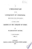 A chronicle of the conquest of Granada. To which is added Legends of the conquest of Spain