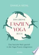 Das große Faszien-Yoga Buch  : Das fasziale Netz gezielt in die Yoga-Praxis integrieren