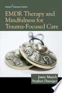Emdr Therapy And Mindfulness For Trauma Focused Care