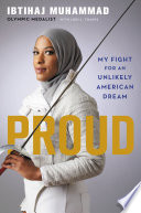 """Proud: My Fight for an Unlikely American Dream"" by Ibtihaj Muhammad, Lori Tharps"