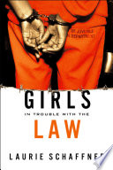 Girls in Trouble with the Law by Laurie Schaffner PDF