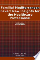 Familial Mediterranean Fever  New Insights for the Healthcare Professional  2011 Edition