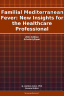 Familial Mediterranean Fever: New Insights for the Healthcare Professional: 2011 Edition [Pdf/ePub] eBook