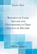 Reports Of Cases Argued And Determined In Ohio Courts Of Record Classic Reprint