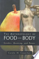 """The Anthropology of Food and Body: Gender, Meaning, and Power"" by Carole Counihan"