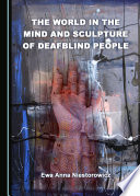 The World in the Mind and Sculpture of Deafblind People