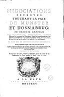 Negociations secretes touchant la paix de Munster et d'Osnabrug; ou Recueil general des preliminaires, instructions, lettres, mémoires &c. concernant ces négociations, depuis leur commencement en 1642. jusqu'à leur conclusion en 1648 ... Tome premier [-quatrieme][Jean Le Clerc]
