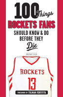 100 Things Rockets Fans Should Know   Do Before They Die