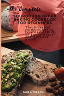 Pdf The Complete Sourdough Bread Baking Cookbook for Beginners