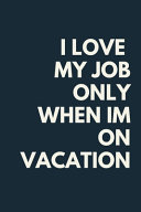 I Love My Job Only When Im on Vacation Funny A Beautiful Work Notebook