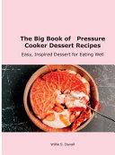 The Big Book of Pressure Cooker Dessert Recipes Book