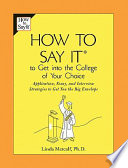 How to Say It to Get Into the College of Your Choice  : Application, Essay, and Interview Strategies to Get You theBig Envelope