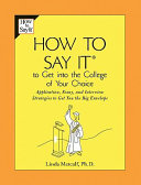 How to Say It to Get Into the College of Your Choice: Application, ...
