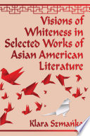 Visions Of Whiteness In Selected Works Of Asian American Literature