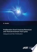 Proliferation proof Uranium Plutonium and Thorium Uranium Fuel Cycles  Safeguards and Non Proliferation