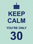 Keep Calm You re Only 30