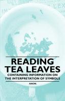 Reading Tea Leaves   Containing Information on the Interpretation of Symbols
