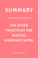 Summary of John M. Gottman's The Seven Principles for Making Marriage Work by Swift Reads Pdf/ePub eBook