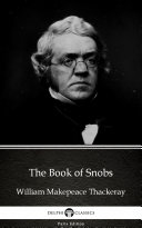 The Book of Snobs by William Makepeace Thackeray   Delphi Classics  Illustrated