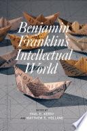 Benjamin Franklin s Intellectual World