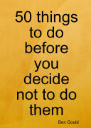 50 things to do before you decide not to do them