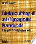 Extrabiblical Writings   OT and NT Apocrypha And Pseudepigrapha