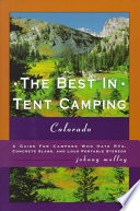 The Best in Tent Camping, Colorado  : A Guide for Campers who Hate RV's, Concrete Slabs, and Loud Portable Stereos