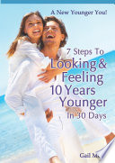 7 Steps to Looking and Feeling 10 Years Younger in 30 Days Book PDF