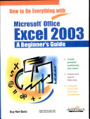 How To Do Everything With Microsoft Office Excel 2003 A Beginner?S Guide