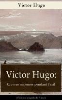 Victor Hugo: Œuvres majeures pendant l'exil (L'édition intégrale de 7 titres)
