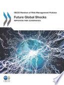 OECD Reviews of Risk Management Policies Future Global Shocks Improving Risk Governance
