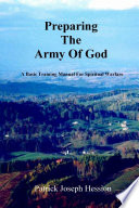 PREPARING THE ARMY OF GOD - A Basic Training Manual For Spiritual Warfare