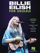 Billie Eilish for Ukulele  17 Songs to Strum   Sing