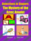 Detectives in Diapers: The Mystery of the Aztec Amulet
