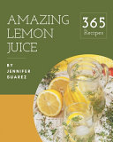 365 Amazing Lemon Juice Recipes