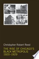 The Rise Of Chicago S Black Metropolis 1920 1929