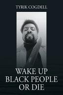 Wake Up Black People Or Die