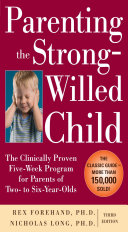 Parenting the Strong Willed Child  The Clinically Proven Five Week Program for Parents of Two  to Six Year Olds  Third Edition Book