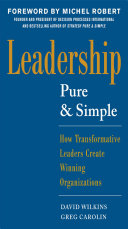 Leadership Pure and Simple: How Transformative Leaders Create Winning Organizations