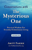 Conversations with the Mysterious One - Volume One: Practical Wisdom for Everyday Evolutionary Living