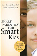 """Smart Parenting for Smart Kids: Nurturing Your Child's True Potential"" by Eileen Kennedy-Moore, Mark S. Lowenthal"