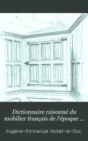 Dictionnaire raisonné du mobilier français de l'époque carlovingienne à la Renaissance: Meubles