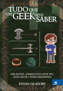 Tudo que um geek deve saber: Uma incrível jornada épica ...